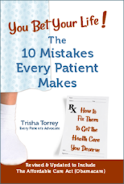 cover You Bet Your Life! The 10 Mistakes Every Patient Makes (How to Fix Them to Get the Healthcare You Deserve)